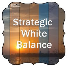 Strategic White Balance | Boost Your Photography