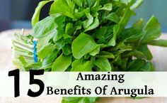 15 Amazing Benefits Of Arugula