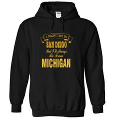 I Might Live In San Diego But I Always Be From Michigan T-Shirt - T-Shirt, Hoodie, Sweatshirt