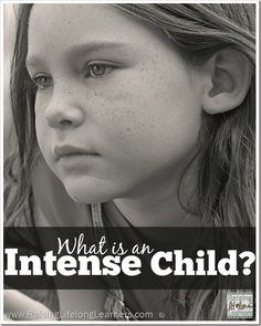 Spirited...Difficult...Unpredictable...Challenging...? Exactly what IS an intense child? We'll identify characteristics and triggers for intense behaviors.
