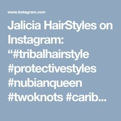 """Jalicia HairStyles on Instagram: """"#tribalhairstyle #protectivestyles #nubianqueen #twoknots #caribbeanhairstylist #jaliciahairstyles Style:tribal"""" • Instagram"""