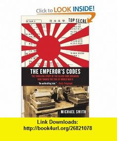 The Emperors Codes The Thrilling Story of the Allied Code Breakers Who Turned the Tide of World War II (9781611450170) Michael Smith , ISBN-10: 1611450179  , ISBN-13: 978-1611450170 ,  , tutorials , pdf , ebook , torrent , downloads , rapidshare , filesonic , hotfile , megaupload , fileserve