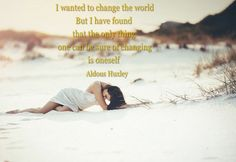 39 I wanted to change the world. But I have found that the only thing one can be sure of changing is oneself