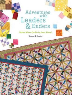Adventures with Leaders & Enders: Make More Quilts in Less Time!: Bonnie K. Hunter: 9781935362302: Amazon.com: Books