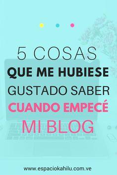 Espacio Kahilú: 5 cosas que me hubiese gustado saber cuando empecé mi blog #mujer #emprendedora #blog