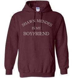 Shawn Mendes is my Boyfriend Hoodie Haha. For Jerisa Sandlund