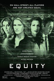 Equity 2016 ________ Senior investment banker Naomi Bishop's world of high-power big money is brutal and fierce, and one she thrives in. When a controversial IPO threatens the fra...