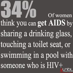 34% of women MISTAKENLY believes that a person can become infected with AIDS by sharing a drinking glass, touching a toilet seat, and/or swimming in a pool with someone who is HIV+. What does this say about Sex Education?? #RaiseAwareness #UntilTheresACure www.until.org