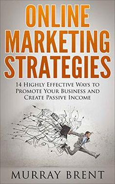 ASIN: B01N6UKSFU: Free Kindle Download For A Limited Time Only!!  Online Marketing Strategies: 14 Highly Effective Ways to Promote your Business and Create Passive Income