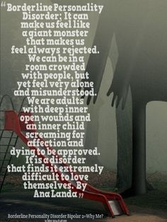 Having this disorder; borderline personality disorder can make us feel like a GIANT MONSTER . . . My page site; https://www.facebook.com/BorderlinePersonalityDisorderInsight MY BLOG SITE:http://simplyeye.wordpress.com/
