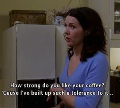 "Because you can handle huge amounts of it. | Community Post: 22 Ways Coffee Lovers Are Basically Lorelai From ""Gilmore Girls"""