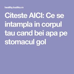 Citeste AICI: Ce se intampla in corpul tau cand bei apa pe stomacul gol Health, Therapy, Health Care, Healthy, Salud