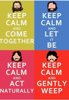"""The Beatles - I'm over the """"Keep Calm and ."""" posters but the Beatles lover in me can't help but adore these :) Beatles Party, Beatles Love, Les Beatles, Beatles Quotes, Beatles Songs, Beatles Birthday, Beatles Poster, Beatles Funny, Ringo Starr"""