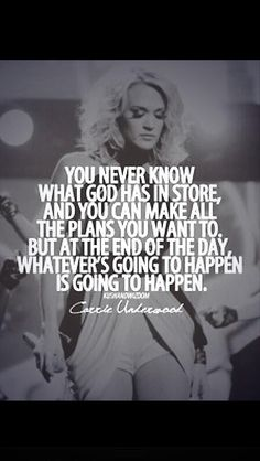 Carrie Underwood said it well. God's plan will always happen no matter what you plan