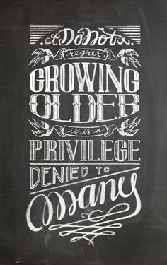 serialthrill:  Don't regret growing older. It is a privilege...
