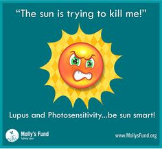 Do you feel like the sun is your enemy? Have you noticed that you have flares or feel less than fantastic during warmer sunnier months or with increased sun exposure? Do you get rashes or irritated skin after exposure to the sun? Are you sensitive to fluorescent lighting? Have you been diagnosed with lupus? If you answered YES to any of these questions, you are most likely photosensitive. - See more at: http://www.mollysfund.org