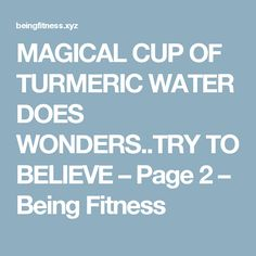 MAGICAL CUP OF TURMERIC WATER DOES WONDERS..TRY TO BELIEVE – Page 2 – Being Fitness