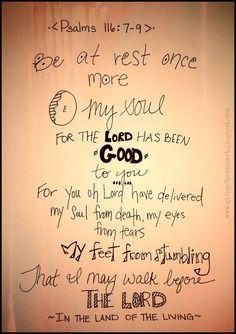 Vuelve, oh alma mía, a tu reposo, Porque Jehová te ha hecho bien. 8 Pues tú has librado mi alma de la muerte, Mis ojos de lágrimas, Y mis pies de resbalar. Andaré delante de Jehová En la tierra de los vivientes.