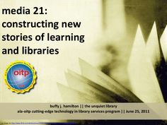 media-21-constructing-new-stories-of-learning-and-libraries by Buffy Hamilton via Slideshare
