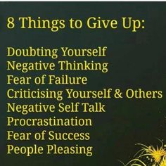 8 Things to Give Up: This is an excellent list! criticizing and doubting yourself < Stop it!