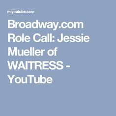 Broadway.com Role Call: Jessie Mueller of WAITRESS - YouTube