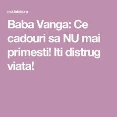 Baba Vanga: Ce cadouri sa NU mai primesti! Iti distrug viata! Baba Vanga, Ayurveda