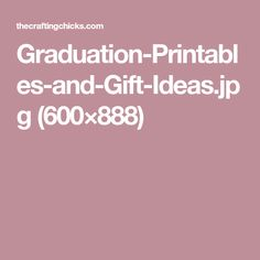 Graduation-Printables-and-Gift-Ideas.jpg (600×888)