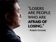 <3 Robert Kiyosaki  For winner, there are just lessons, no failure or losing. Be aware of it ♥