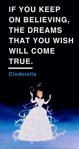 if you keep on believing, the dreams that you wish will come true. -cinderella #disney