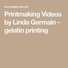 Printmaking Videos by Linda Germain - gelatin printing