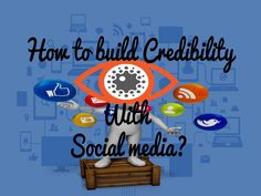How To Build Credibility With Social Media?