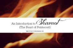 An Introduction to Shavuot (The Feast of Pentecost) :: Vintage Faith | Modern World