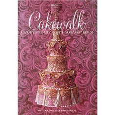 """Cakewalk Adventures In Sugar with Margaret Braun"" by pastry chef and sugar craft master Margaret Braun."