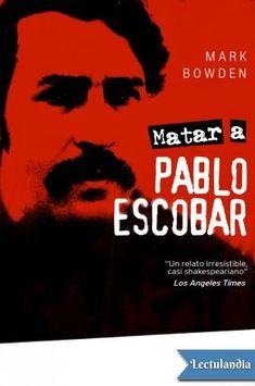 Matar a Pablo Escobar es la historia del brutal ascenso y violento fin del capo…