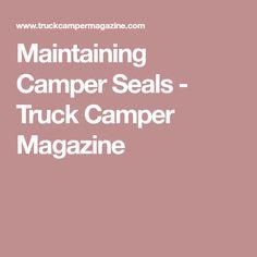 Maintaining Camper Seals - Truck Camper Magazine