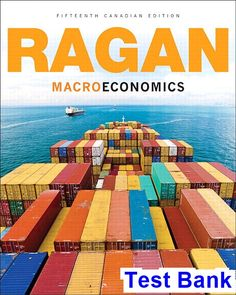 Macroeconomics Canadian 15th Edition Ragan Test Bank - Test bank, Solutions manual, exam bank, quiz bank, answer key for textbook download instantly!