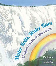 Water rolls, water rises/ El agua rueda, el agua sube by Pat Mora