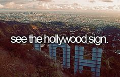I wanna see the Hollywood Sign i wanted to pull a no strings attached and sit on it, but they apparently really do take that seriously.