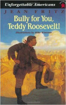 Bully for You, Teddy Roosevelt! (Unforgettable Americans): Jean Fritz, Mike Wimmer: 9780698116092: Amazon.com: Books