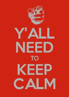Y'ALL NEED TO KEEP CALM