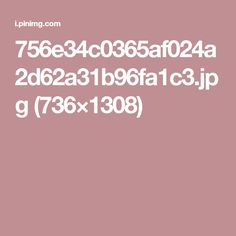 756e34c0365af024a2d62a31b96fa1c3.jpg (736×1308)