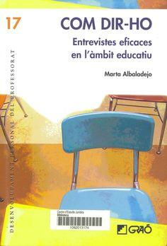 Com dir-ho : entrevistes eficaces en l'àmbit educatiu / Marta Albaladejo. Barcelona : Graó, 2010. Sig. 371.213.1 Alb