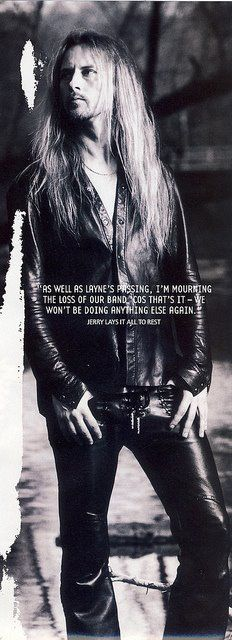 THAT'S WHY I LOVE JERRY FULTON CANTRELL!  So glad he was wrong about ending AIC.