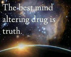 The best mind-altering drug is truth.