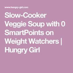 Slow-Cooker Veggie Soup with 0 SmartPoints on Weight Watchers | Hungry Girl