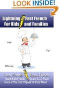 Lightning-Fast French for Kids and Families: Learn French, Speak French, Teach Kids French - Quick As A Flash, Even If You Don't Speak A Word Now!:Amazon:Kindle Store
