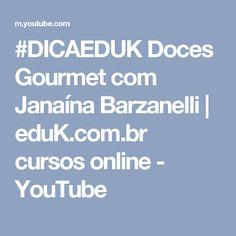#DICAEDUK Doces Gourmet com Janaína Barzanelli | eduK.com.br cursos online - YouTube