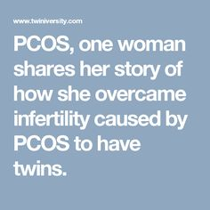 PCOS, one woman shares her story of how she overcame infertility caused by PCOS to have twins.