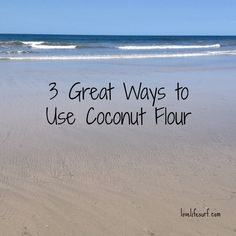 3 Great Ways to Use Coconut Flour
