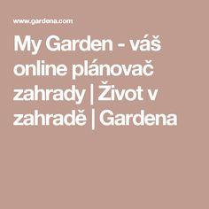 My Garden - váš online plánovač zahrady   Život v zahradě   Gardena